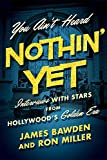 img - for You Ain't Heard Nothin' Yet: Interviews with Stars from Hollywood's Golden Era (Screen Classics) book / textbook / text book
