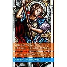 Nine Days With St. Michael The Archangel:: A Powerful Catholic Novena
