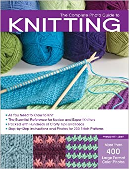 Knitting Stitch Reference : The Complete Photo Guide to Knitting: *All You Need to Know to Knit *The Esse...