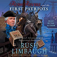 Rush Revere and the First Patriots: Time-Travel Adventures with Exceptional Americans Audiobook by Rush Limbaugh Narrated by Rush Limbaugh