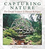 Capturing Nature: The Cement Sculpture of Dionicio Rodríguez (Rio Grande/Río Bravo:  Borderlands Culture and Traditions)