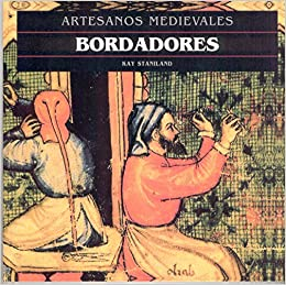 Bordadores - Artesanos Medievales (Spanish Edition): Kay Staniland: 9788446008705: Amazon.com: Books