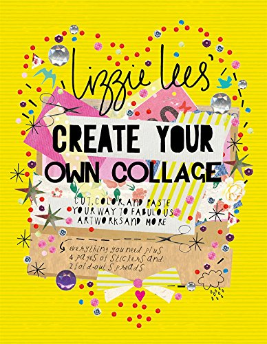 Create Your Own Collage: Cut, Color, and Paste Your Way to Fabulous Artworks and More (Best Way To Sell Artwork)