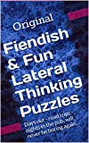 img - for Fiendish & Fun Lateral Thinking Puzzles: Days out - road trips - nights in the pub, will never be boring again. book / textbook / text book