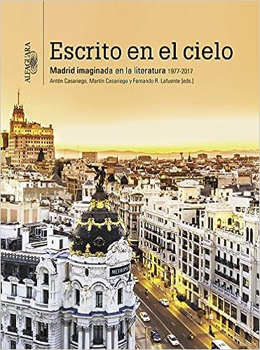 Escrito en el cielo: Madrid imaginada en la literatura 1977-2017 Alfaguara: Amazon.es: Varios autores: Libros