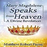 Mary Magdalene Speaks from Heaven: A Divine Revelation | Matthew Robert Payne