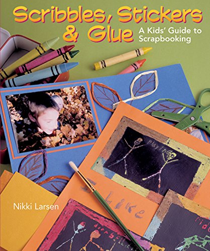 Download Scribbles, Stickers & Glue: A Kids' Guide to Scrapbooking PDF