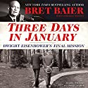 Three Days in January: Dwight Eisenhower's Final Mission Audiobook by Bret Baier, Catherine Whitney Narrated by Bret Baier, Danny Campbell
