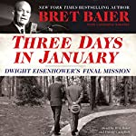 Three Days in January: Dwight Eisenhower's Final Mission | Catherine Whitney,Bret Baier