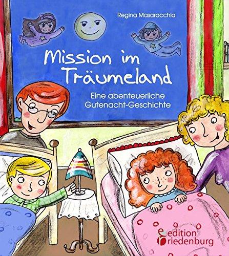 Mission im Träumeland - Eine abenteuerliche Gutenacht-Geschichte für Kinder ab 5