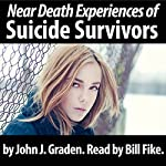 The Near Death Experiences of Suicide Survivors: Find Out What Happens When You Choose a Suicide Solution | John J. Graden