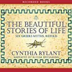 The Beautiful Stories of Life: Six Greeks Myths, Retold | Cynthia Rylant