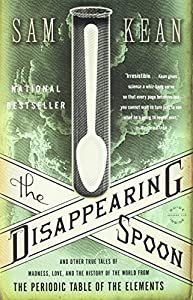 Paperback The Disappearing Spoon: And Other True Tales of Madness, Love, and the History of the World from the Periodic Table of the Elements Book
