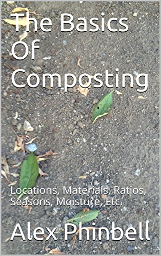 The Basics Of Composting: Locations, Materials, Ratios, Seasons, Moisture, (Basic Moisture)