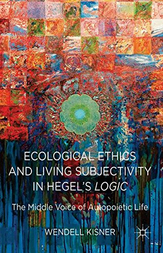 Ecological Ethics and Living Subjectivity in Hegel's Logic: The Middle Voice of Autopoietic Life