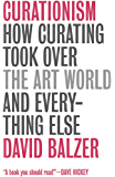 Curationism: How Curating Took Over the Art World and Everything Else (English Edition)