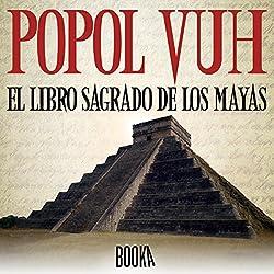 Popol Vuh, El Libro Sagrado de los Mayas [Popol Vuh, the Sacred Book of the Mayas]
