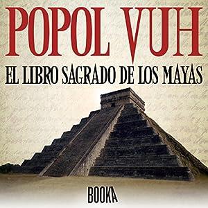 Popol Vuh, El Libro Sagrado de los Mayas [Popol Vuh, the Sacred Book of the Mayas] Audiobook