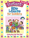 img - for Instant Bible Lessons for Toddlers -- Growing Up for God book / textbook / text book