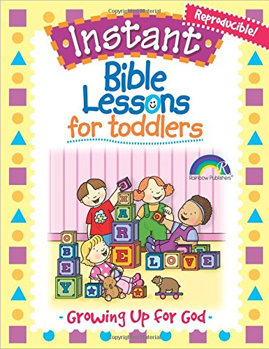 Lessons Instant - Instant Bible Lessons for Toddlers -- Growing Up for God
