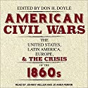 American Civil Wars: The United States, Latin America, Europe, and the Crisis of the 1860s Audiobook by Don H. Doyle Narrated by Johnny Heller, Jo Anna Perrin