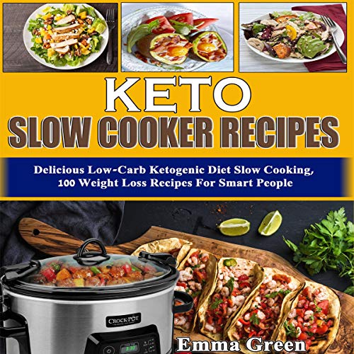 Keto Slow Cooker Recipes: Delicious Low Carb Ketogenic Diet Slow Cooking, 100 Weight Loss Recipes for Smart People: Ketogenic Cookbook, Book 1 by Emma Green