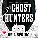 The Ghost Hunters Audiobook by Neil Spring Narrated by Julie Teal, Leighton Pugh