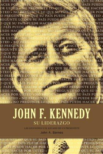 John F. Kennedy su liderazgo: Las lecciones y el legado de un presidente (Spanish Edition) pdf epub