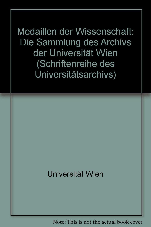 Medaillen der Wissenschaft: Die Sammlung des Archivs der Universität Wien (Schriftenreihe des Universitätsarchivs)