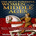 The Most Powerful Women in the Middle Ages: Queens, Saints, and Viking Slayers, From Empress Theodora to Elizabeth of Tudor Audiobook by Melissa Rank, Michael Rank Narrated by Anne Day-Jones