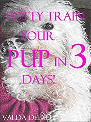 Potty Train Your Pup in 3 Days (Puppy Oops! Book 1)
