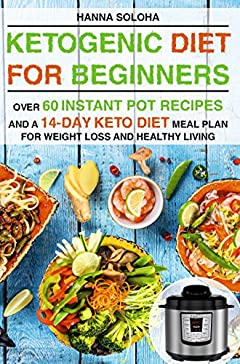 Ketogenic Diet for Beginners: Over 60 instant pot recipes and a 14-day Keto diet meal plan for weight loss and healthy living