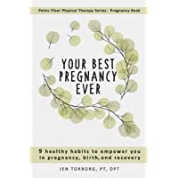 Your Best Pregnancy Ever: 9 Healthy Habits to Empower You in Pregnancy, Birth, and Recovery (Pelvic Floor Physical Therapy Series: Pregnancy Book)