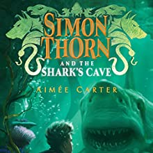Simon Thorn and the Shark's Cave: Simon Thorn, Book 3 Audiobook by Aimée Carter Narrated by William Dufris