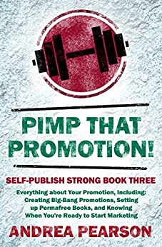 Pimp That Promotion!: Creating Big-Bang Promotions, Setting up Permafree Books, and Knowing When You're Ready to Start Marketing (Self-Publish Strong Book 3) by [Pearson, Andrea]