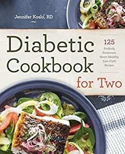 Diabetic Cookbook for Two: 125 Perfectly Portioned, Heart-Healthy, Low-Carb Recipes