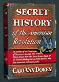 Secret History of the American Revolution, Carl Van Doren, 0678031762