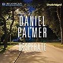 Desperate Audiobook by Daniel Palmer Narrated by Peter Berkrot