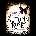 Autumn Rose: A Dark Heroine Novel Audiobook by Abigail Gibbs Narrated by Josie Dunn