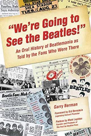 We're Going to See the Beatles!: An Oral History of Beatlemania as Told by the Fans Who Were There by Garry Berman (Who Were Beatles)