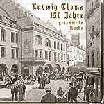 150 Jahre Ludwig Thoma: Gesammelte Werke | Ludwig Thoma