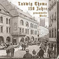 150 Jahre Ludwig Thoma: Gesammelte Werke