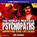 The World's Most Evil Psychopaths: Horrifying True Life Cases Audiobook by John Marlowe Narrated by Eric Meyers