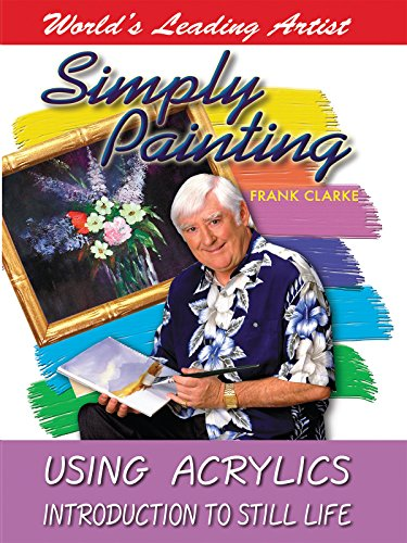 Simply Painting with World Leading Artist Frank Clarke - Using Acrylics & An Introduction to Still Life by