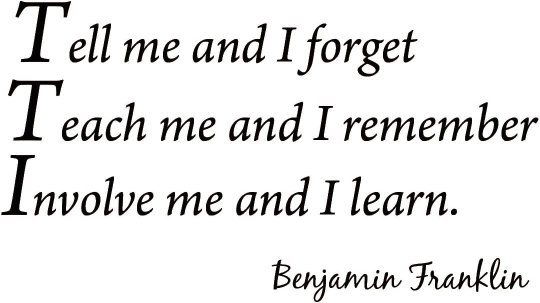 Tell Me and I Forget, Teach Me and I Remember, Involve Me and I Learn, Benjamin Franklin Vinyl Wall Art Home Decor Quote Wall Decals