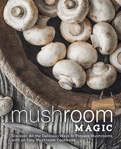 Mushroom Magic: Discover All the Delicious Ways to Prepare Mushrooms with an Easy Mushroom Cookbook by [Press, BookSumo]