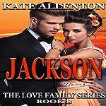 Jackson: The Love Family Series, Book 8 | Kate Allenton