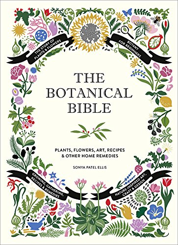 The Botanical Bible: Plants, Flowers, Art, Recipes & Other Home -