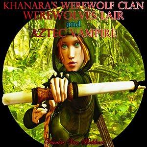 Khanara's Werewolves Clan, Werewolves Lair and Aztec Vampire Audiobook