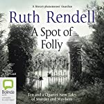 A Spot of Folly: Ten and a Quarter New Tales of Murder and Mayhem | Ruth Rendell